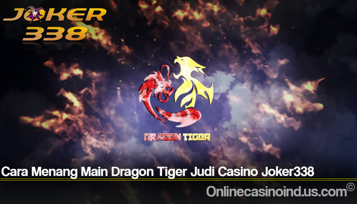 Cara Menang Main Dragon Tiger Casino Joker338