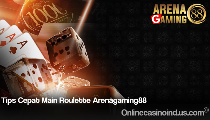 Tips Cepat Main Roulette Arenagaming88