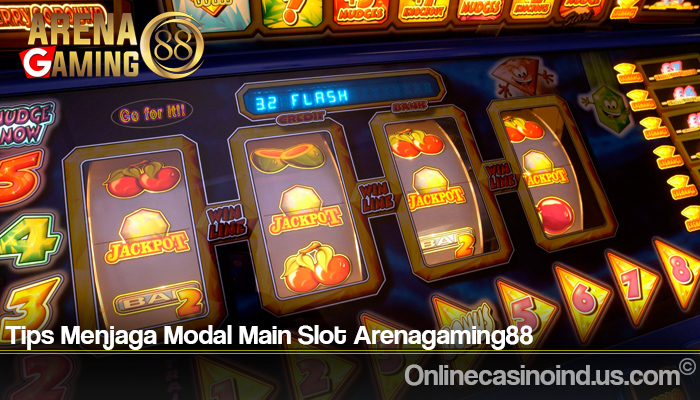 Tips Menjaga Modal Main Slot Arenagaming88