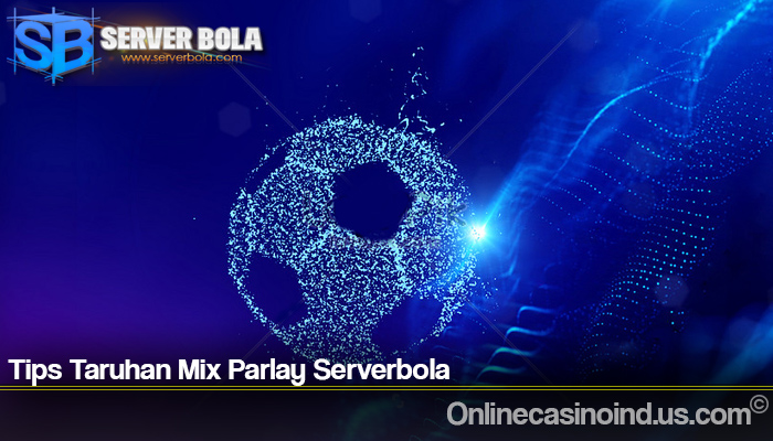 Tips Taruhan Mix Parlay Serverbola